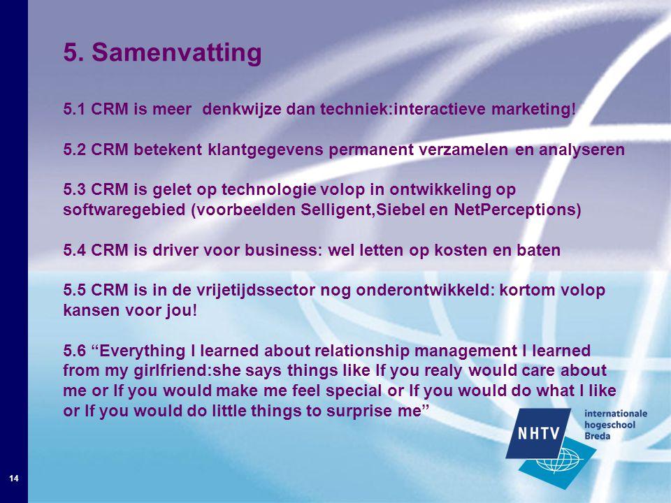 14 5. Samenvatting 5.1 CRM is meer denkwijze dan techniek:interactieve marketing.