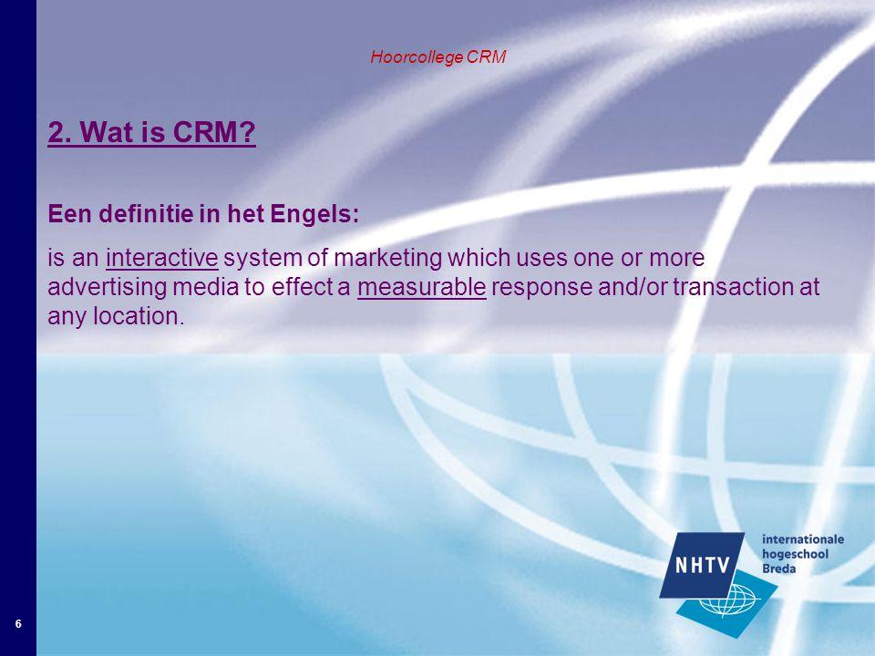 7 Hoorcoll;ege CRM 2.Wat is CRM.
