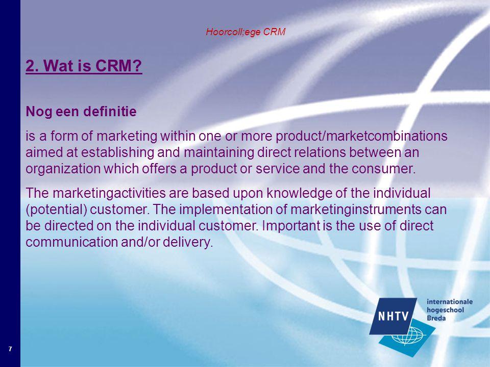 8 Hoorcollege CRM 2.Wat is CRM. Overeenkomsten tussen CRM en algemene marketing: 1.