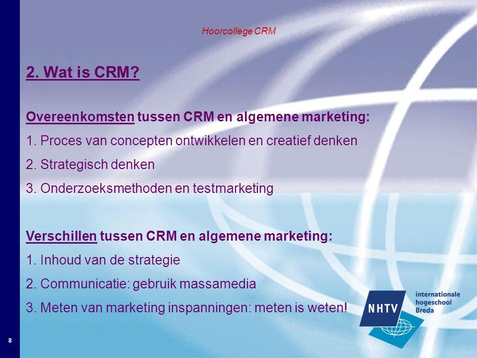 8 Hoorcollege CRM 2. Wat is CRM. Overeenkomsten tussen CRM en algemene marketing: 1.