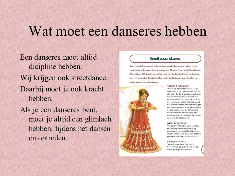 Wat moet een danseres hebben Een danseres moet altijd dicipline hebben.