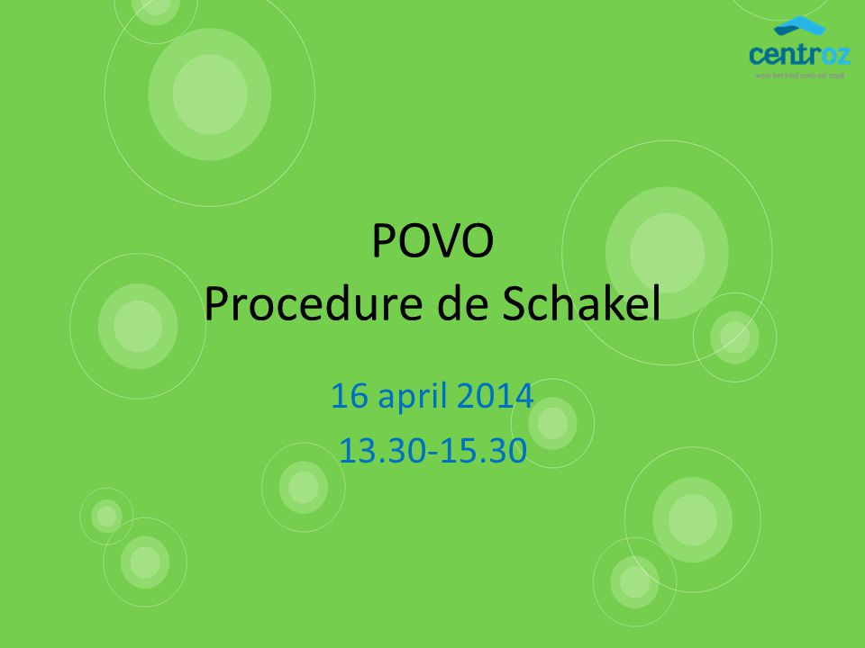 POVO Procedure de Schakel 16 april 2014 13.30-15.30