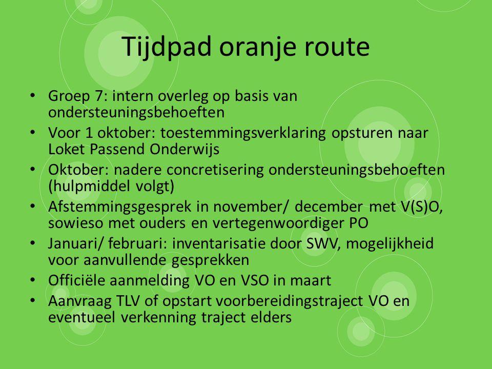 Tijdpad oranje route Groep 7: intern overleg op basis van ondersteuningsbehoeften Voor 1 oktober: toestemmingsverklaring opsturen naar Loket Passend O