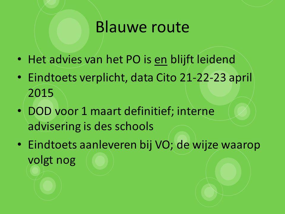 Blauwe route Het advies van het PO is en blijft leidend Eindtoets verplicht, data Cito 21-22-23 april 2015 DOD voor 1 maart definitief; interne advise