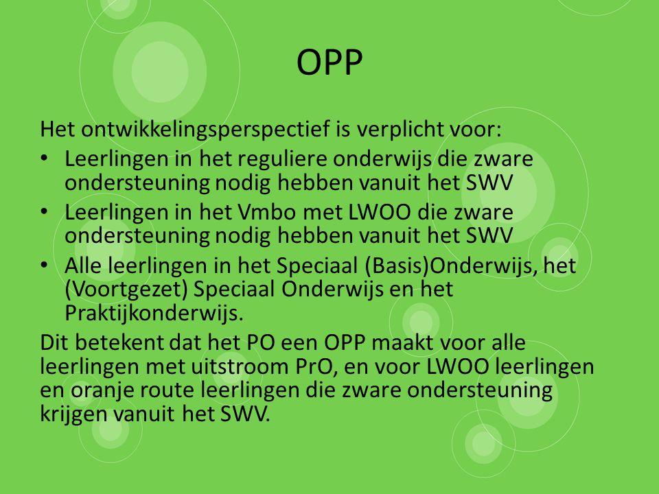 OPP Het ontwikkelingsperspectief is verplicht voor: Leerlingen in het reguliere onderwijs die zware ondersteuning nodig hebben vanuit het SWV Leerling