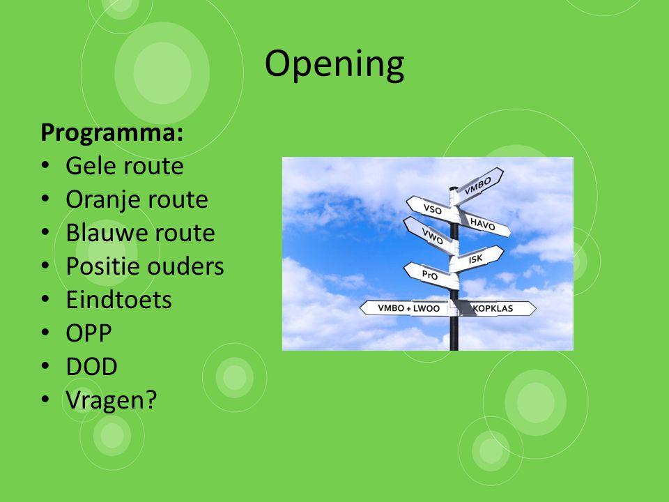 Opening Programma: Gele route Oranje route Blauwe route Positie ouders Eindtoets OPP DOD Vragen?