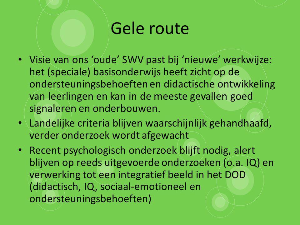 Gele route Visie van ons 'oude' SWV past bij 'nieuwe' werkwijze: het (speciale) basisonderwijs heeft zicht op de ondersteuningsbehoeften en didactisch