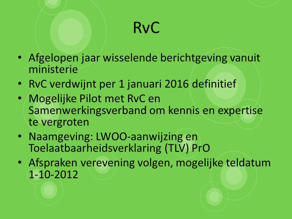 RvC Afgelopen jaar wisselende berichtgeving vanuit ministerie RvC verdwijnt per 1 januari 2016 definitief Mogelijke Pilot met RvC en Samenwerkingsverb