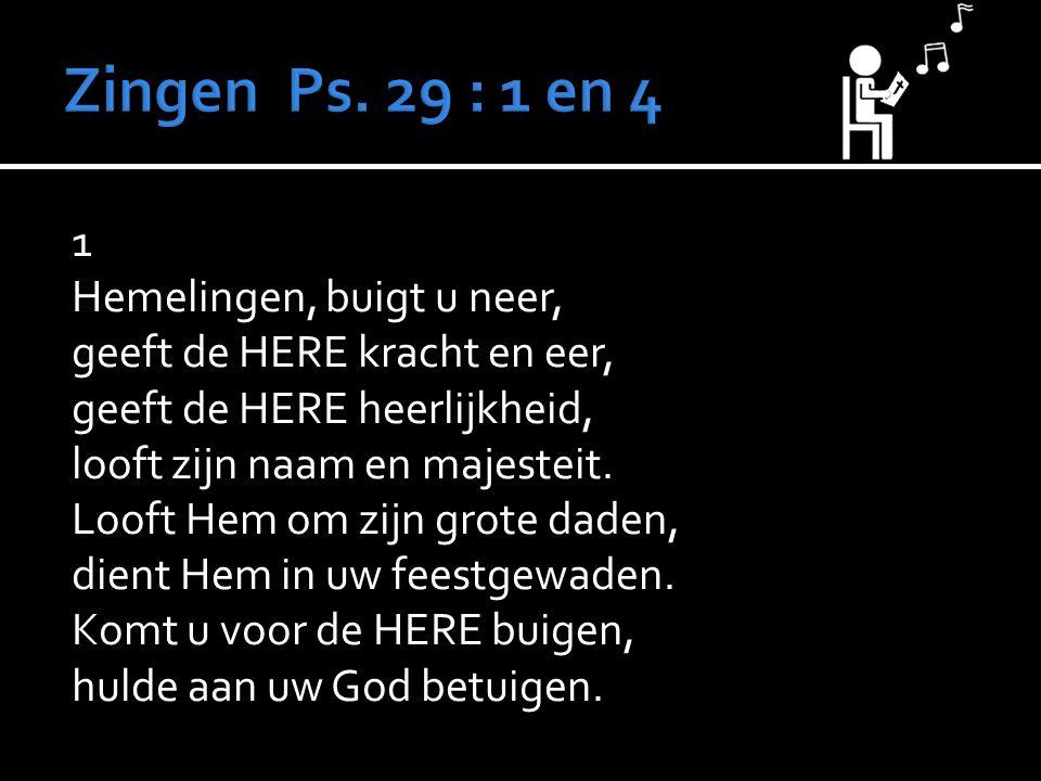 1 Hemelingen, buigt u neer, geeft de HERE kracht en eer, geeft de HERE heerlijkheid, looft zijn naam en majesteit. Looft Hem om zijn grote daden, dien