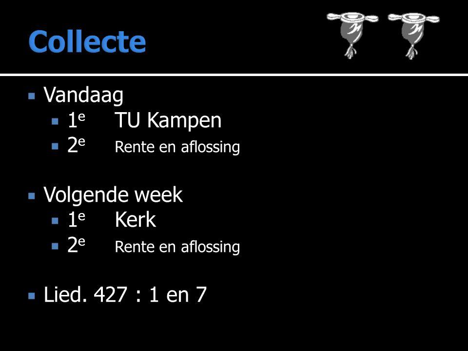  Vandaag  1 e TU Kampen  2 e Rente en aflossing  Volgende week  1 e Kerk  2 e Rente en aflossing  Lied. 427 : 1 en 7