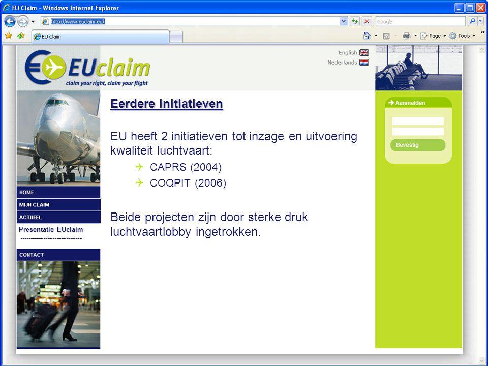 ---------------------------- Eerdere initiatieven EU heeft 2 initiatieven tot inzage en uitvoering kwaliteit luchtvaart:  CAPRS (2004)  COQPIT (2006) Beide projecten zijn door sterke druk luchtvaartlobby ingetrokken.