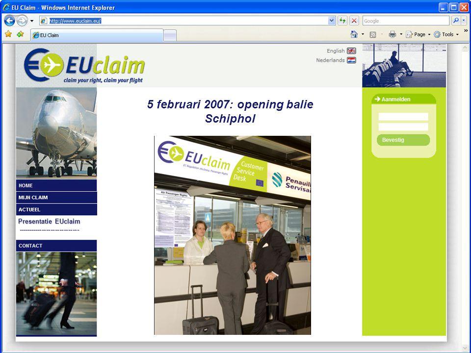 Presentatie EUclaim ---------------------------- 5 februari 2007: opening balie Schiphol