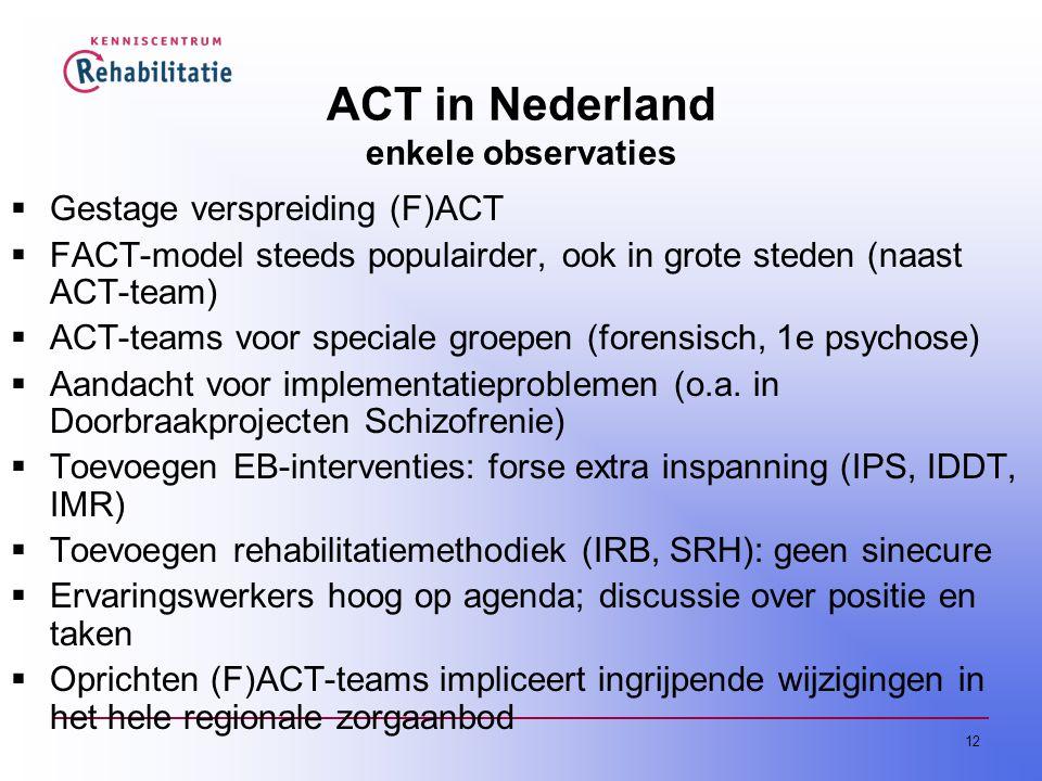 12 ACT in Nederland enkele observaties  Gestage verspreiding (F)ACT  FACT-model steeds populairder, ook in grote steden (naast ACT-team)  ACT-teams