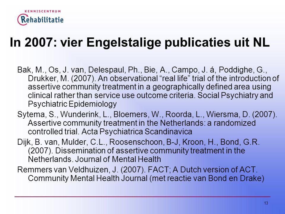 13 In 2007: vier Engelstalige publicaties uit NL Bak, M., Os, J. van, Delespaul, Ph., Bie, A., Campo, J. á, Poddighe, G., Drukker, M. (2007). An obser