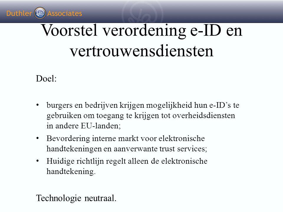 Voorstel verordening e-ID en vertrouwensdiensten Doel: burgers en bedrijven krijgen mogelijkheid hun e-ID's te gebruiken om toegang te krijgen tot ove