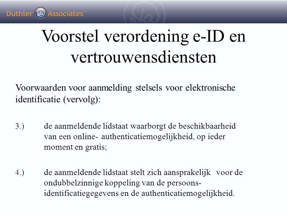 Voorstel verordening e-ID en vertrouwensdiensten Voorwaarden voor aanmelding stelsels voor elektronische identificatie (vervolg): 3.) de aanmeldende l