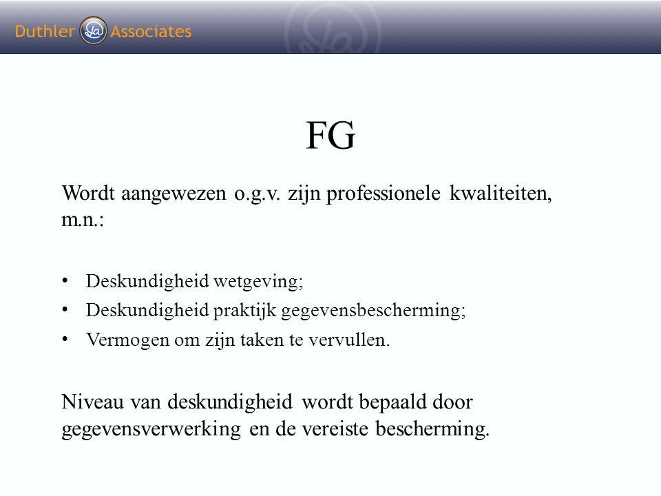 FG Wordt aangewezen o.g.v. zijn professionele kwaliteiten, m.n.: Deskundigheid wetgeving; Deskundigheid praktijk gegevensbescherming; Vermogen om zijn