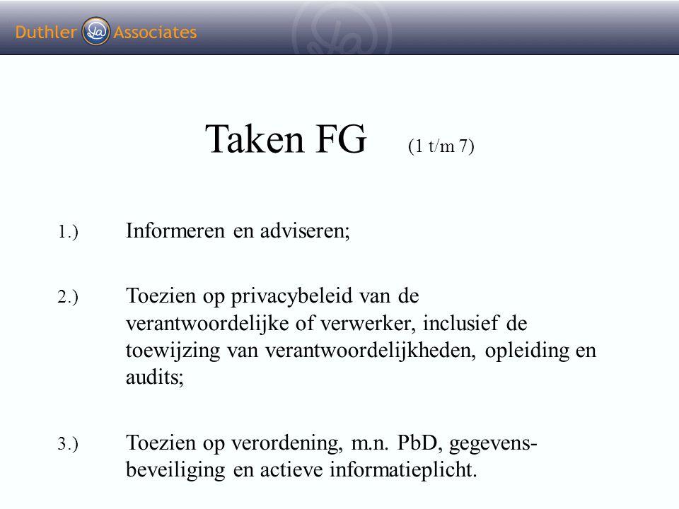 Taken FG (1 t/m 7) 1.) Informeren en adviseren; 2.) Toezien op privacybeleid van de verantwoordelijke of verwerker, inclusief de toewijzing van verant