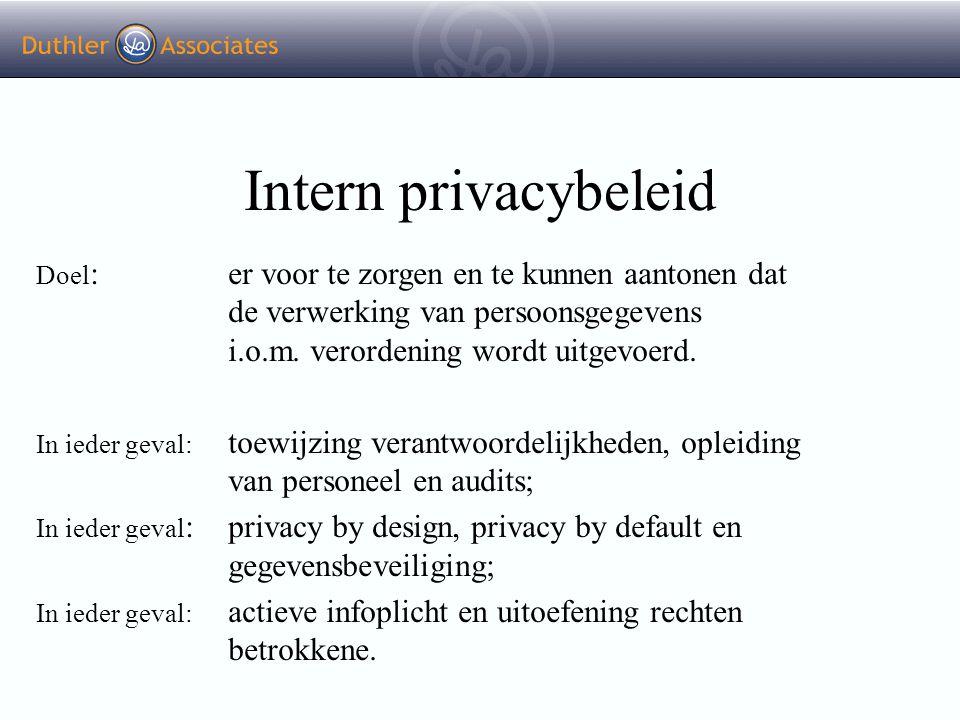 Intern privacybeleid Doel : er voor te zorgen en te kunnen aantonen dat de verwerking van persoonsgegevens i.o.m. verordening wordt uitgevoerd. In ied