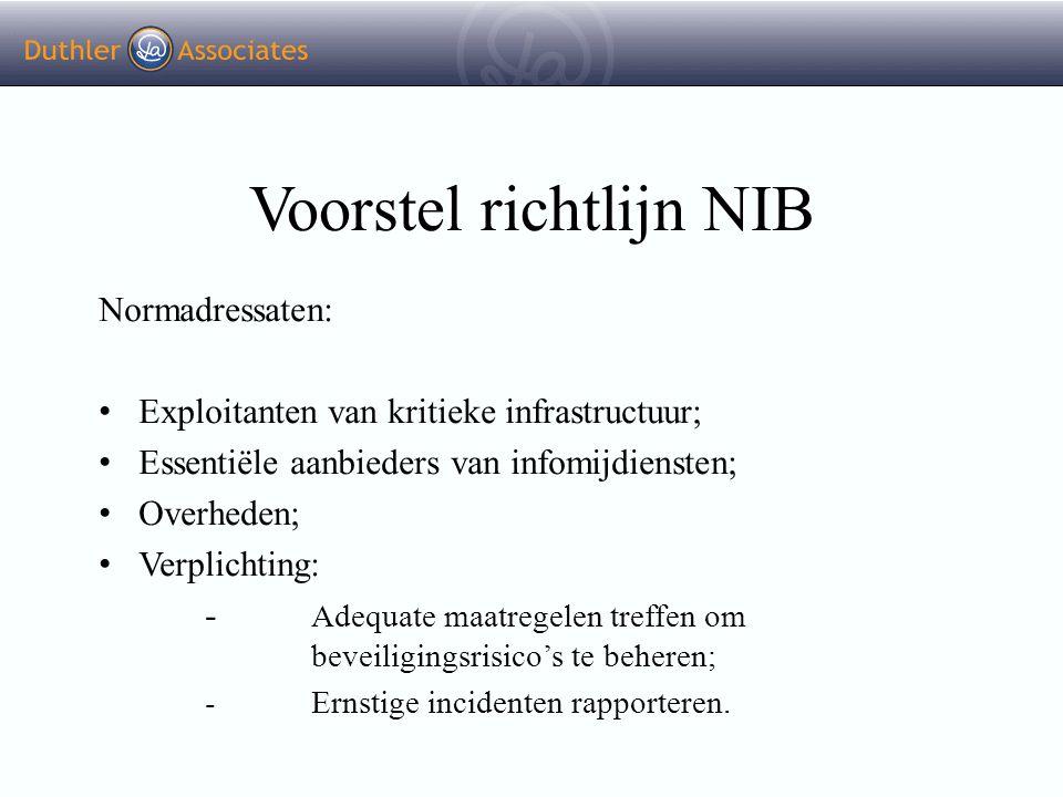 Voorstel richtlijn NIB Normadressaten: Exploitanten van kritieke infrastructuur; Essentiële aanbieders van infomijdiensten; Overheden; Verplichting: -