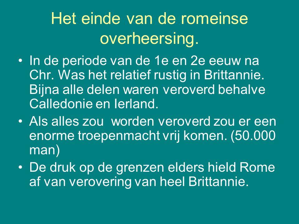 Het einde van de romeinse overheersing. In de periode van de 1e en 2e eeuw na Chr. Was het relatief rustig in Brittannie. Bijna alle delen waren verov