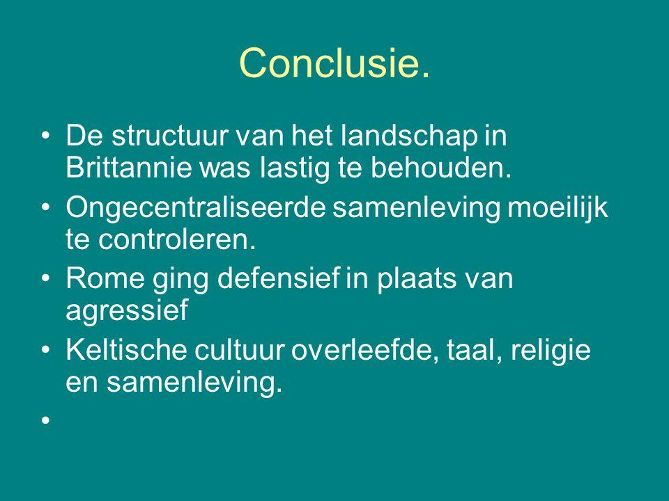 Conclusie. De structuur van het landschap in Brittannie was lastig te behouden. Ongecentraliseerde samenleving moeilijk te controleren. Rome ging defe