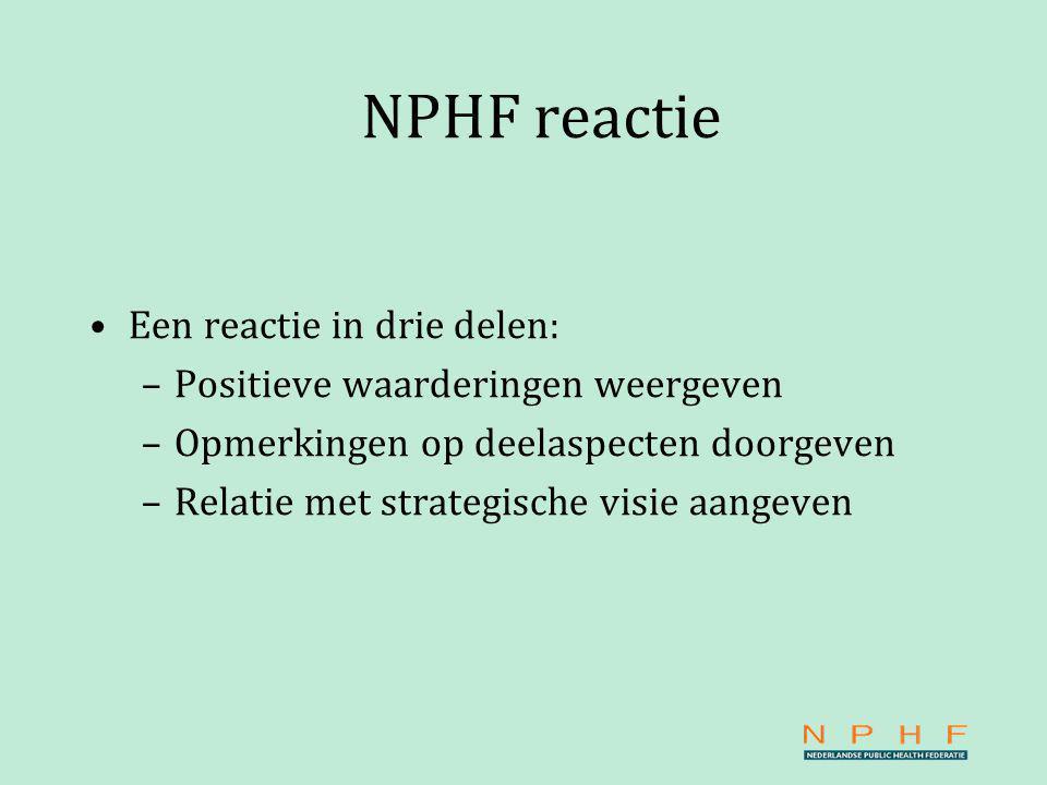 NPHF reactie Een reactie in drie delen: –Positieve waarderingen weergeven –Opmerkingen op deelaspecten doorgeven –Relatie met strategische visie aangeven