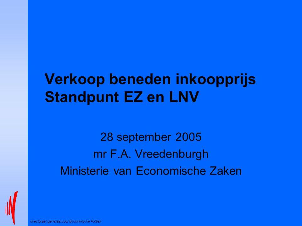 directoraat-generaal voor Economische Politiek Verkoop beneden inkoopprijs Standpunt EZ en LNV 28 september 2005 mr F.A. Vreedenburgh Ministerie van E