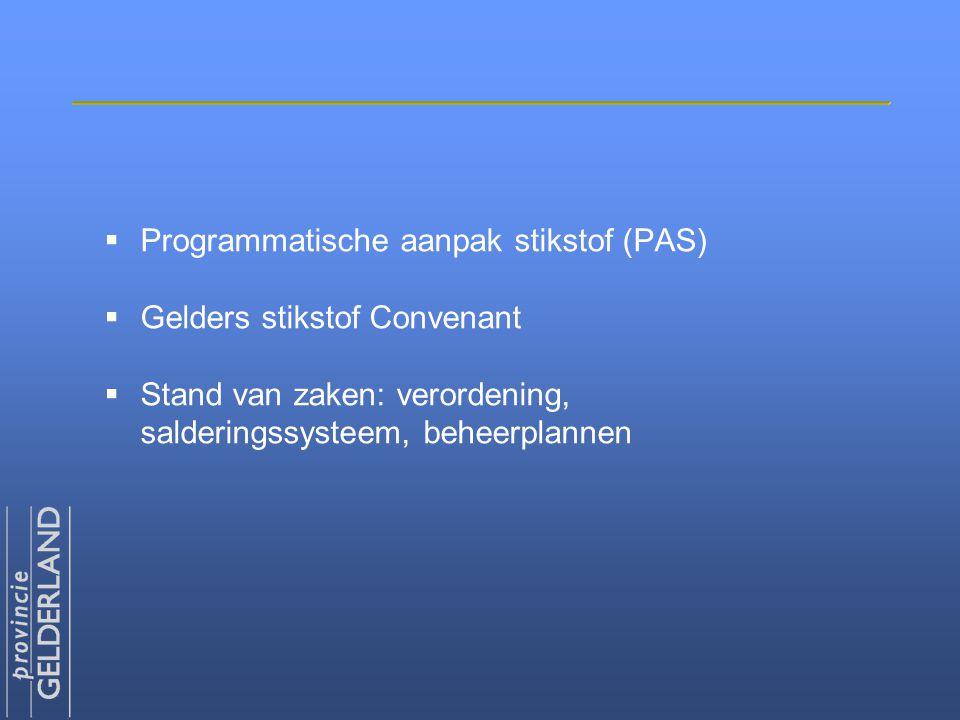  Programmatische aanpak stikstof (PAS)  Gelders stikstof Convenant  Stand van zaken: verordening, salderingssysteem, beheerplannen