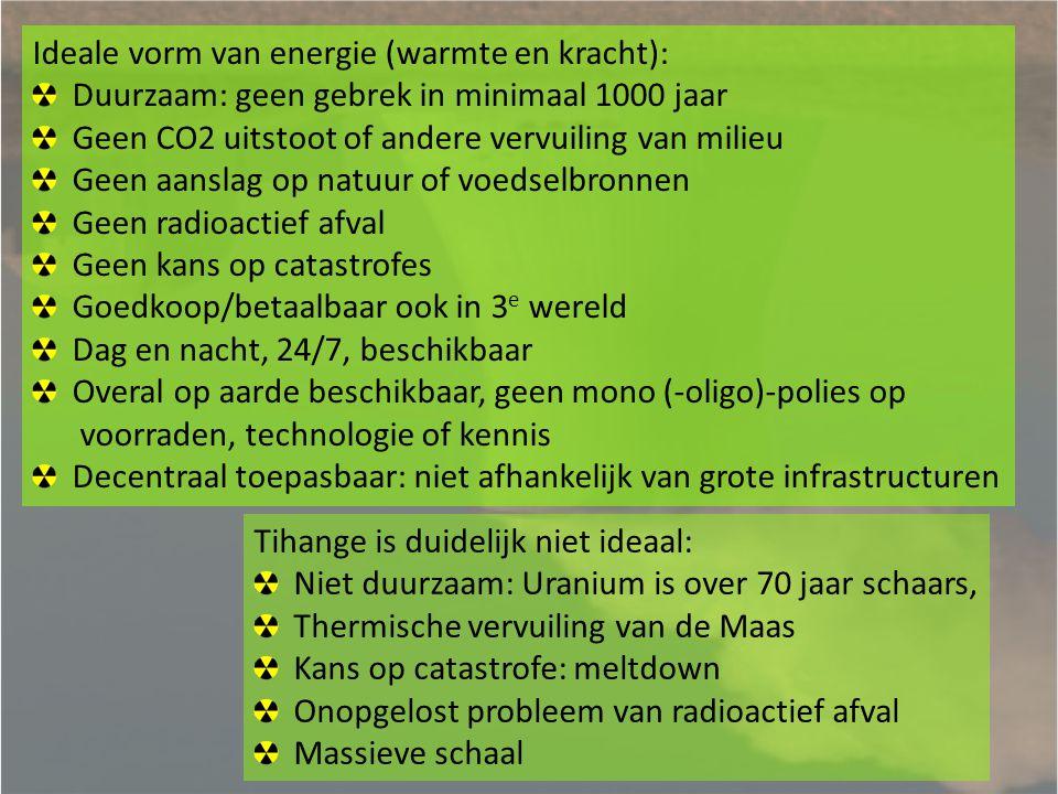 Ideale vorm van energie (warmte en kracht): Duurzaam: geen gebrek in minimaal 1000 jaar Geen CO2 uitstoot of andere vervuiling van milieu Geen aanslag