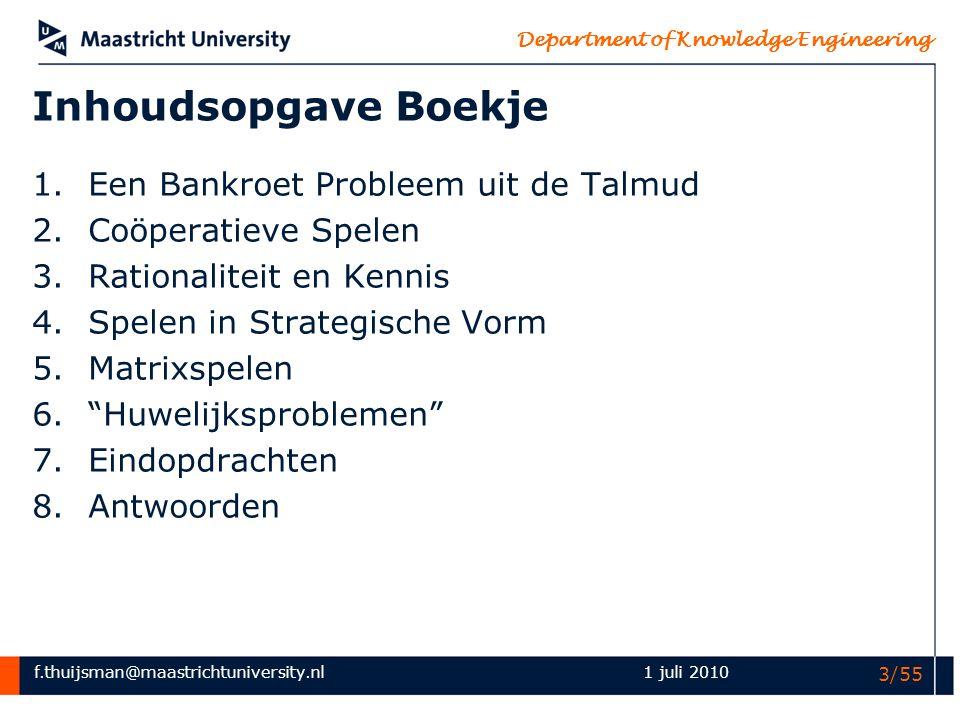 f.thuijsman@maastrichtuniversity.nl Department of Knowledge Engineering 1 juli 2010 4/55 Programma vanmiddag 1.Een Bankroet Probleem uit de Talmud 2.Coöperatieve Spelen 3.