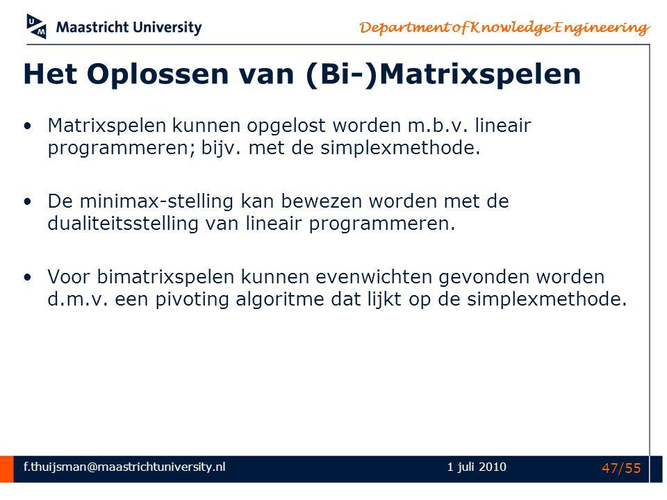 f.thuijsman@maastrichtuniversity.nl Department of Knowledge Engineering 1 juli 2010 47/55 Het Oplossen van (Bi-)Matrixspelen Matrixspelen kunnen opgel