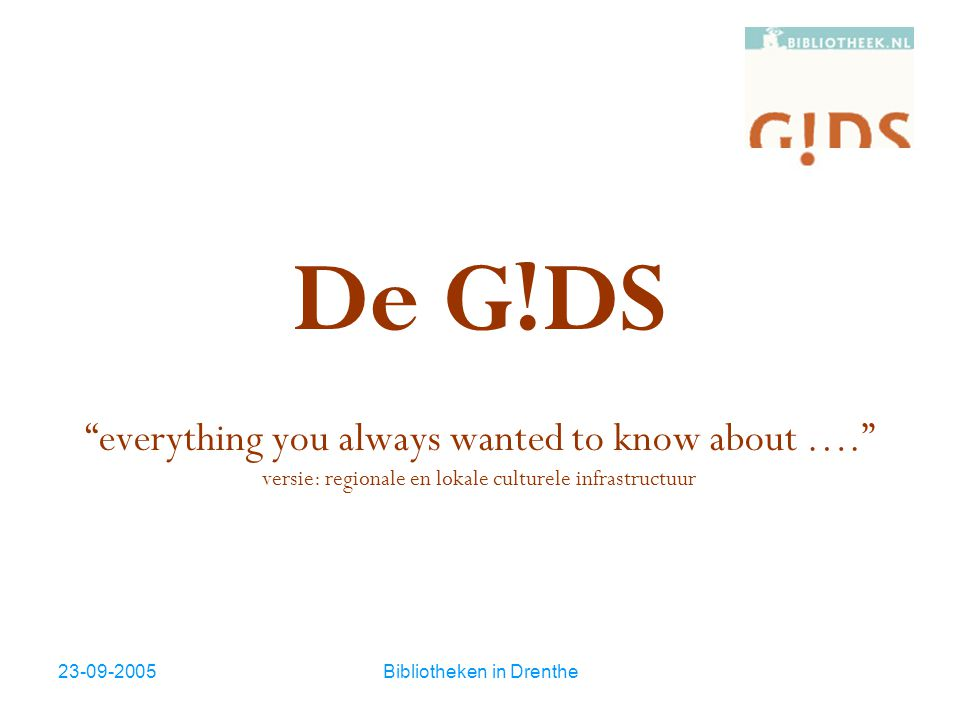23-09-2005Bibliotheken in Drenthe De G!DS  Landelijke database voor organisatie gegevens van VOB vereniging openbare bibliotheken  Organisaties onderhouden hun eigen gegevens via internet.