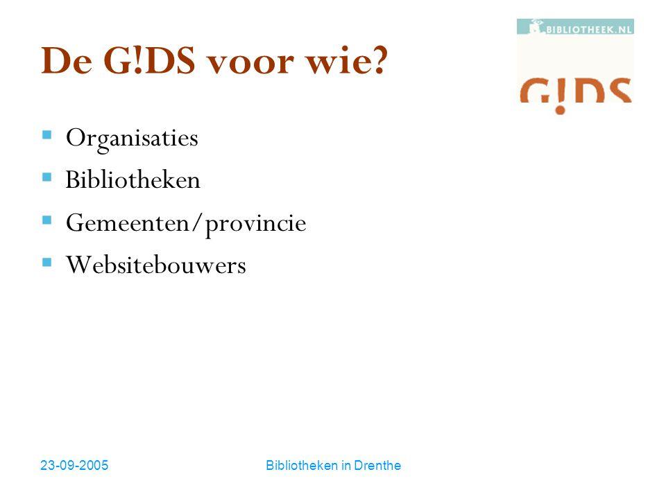 23-09-2005Bibliotheken in Drenthe De G!DS voor wie?  Organisaties  Bibliotheken  Gemeenten/provincie  Websitebouwers