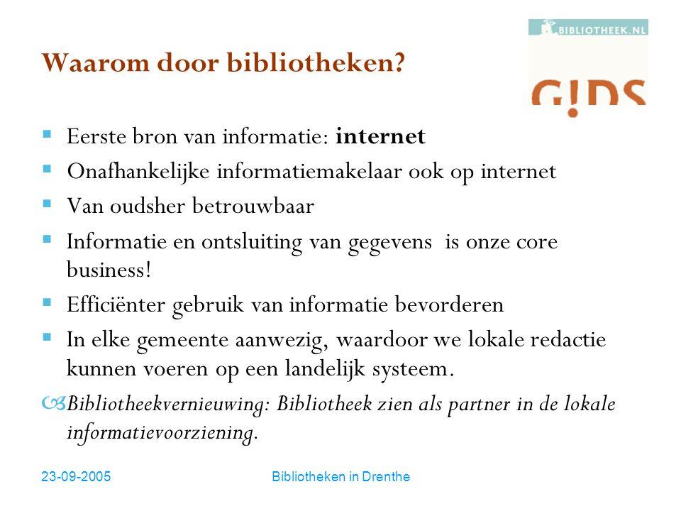 23-09-2005Bibliotheken in Drenthe Waarom door bibliotheken?  Eerste bron van informatie: internet  Onafhankelijke informatiemakelaar ook op internet