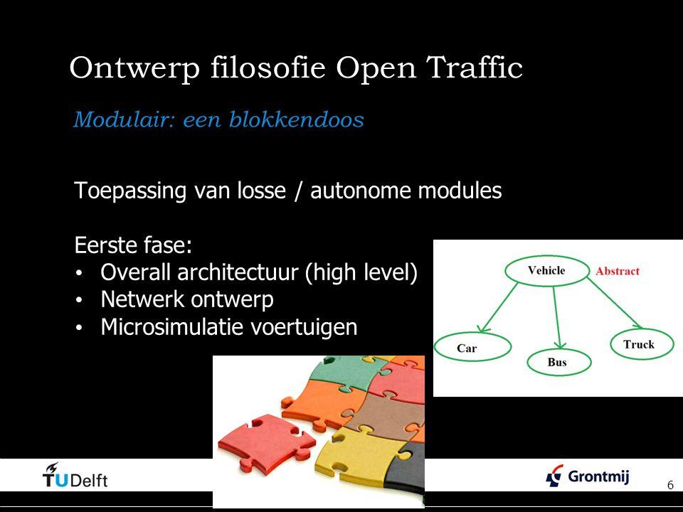 6 Ontwerp filosofie Open Traffic Toepassing van losse / autonome modules Eerste fase: Overall architectuur (high level) Netwerk ontwerp Microsimulatie voertuigen 6 Modulair: een blokkendoos