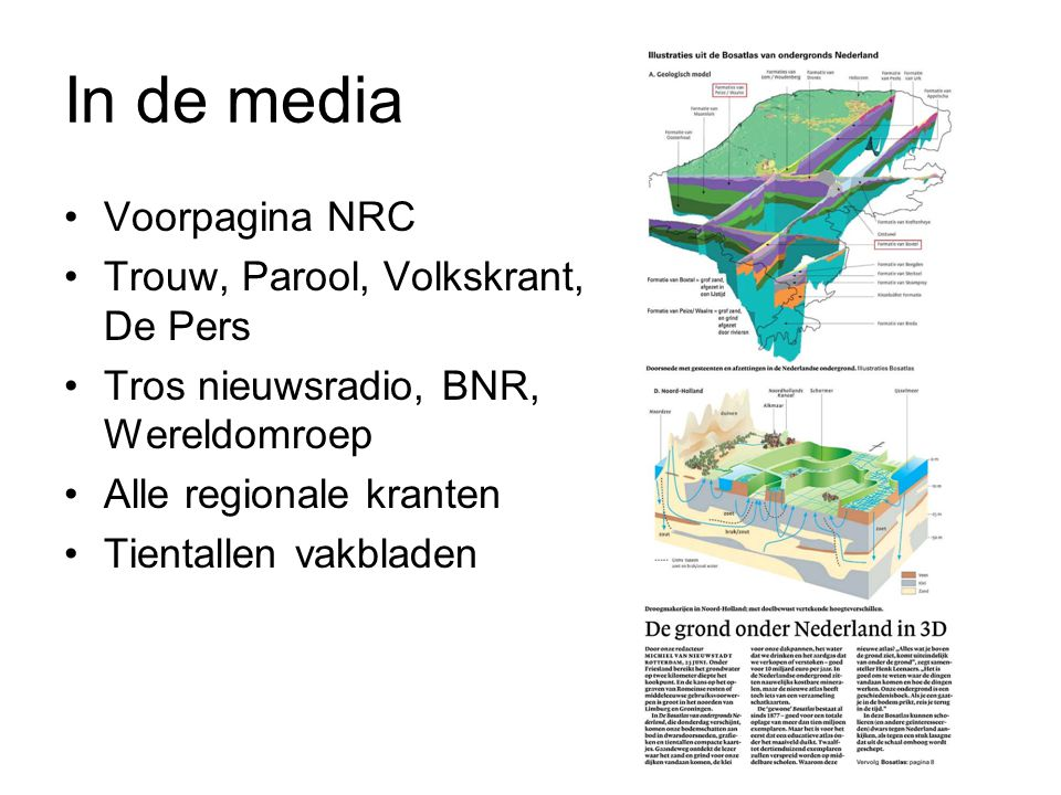 In de media Voorpagina NRC Trouw, Parool, Volkskrant, De Pers Tros nieuwsradio, BNR, Wereldomroep Alle regionale kranten Tientallen vakbladen