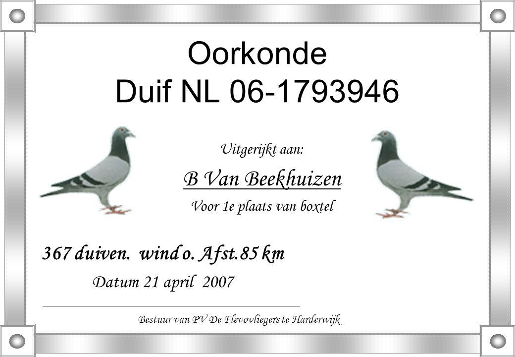 Oorkonde Duif NL 06-1793946 Uitgerijkt aan: B Van Beekhuizen Voor 1e plaats van boxtel 367 duiven. wind o. Afst.85 km Datum 21 april 2007 Bestuur van