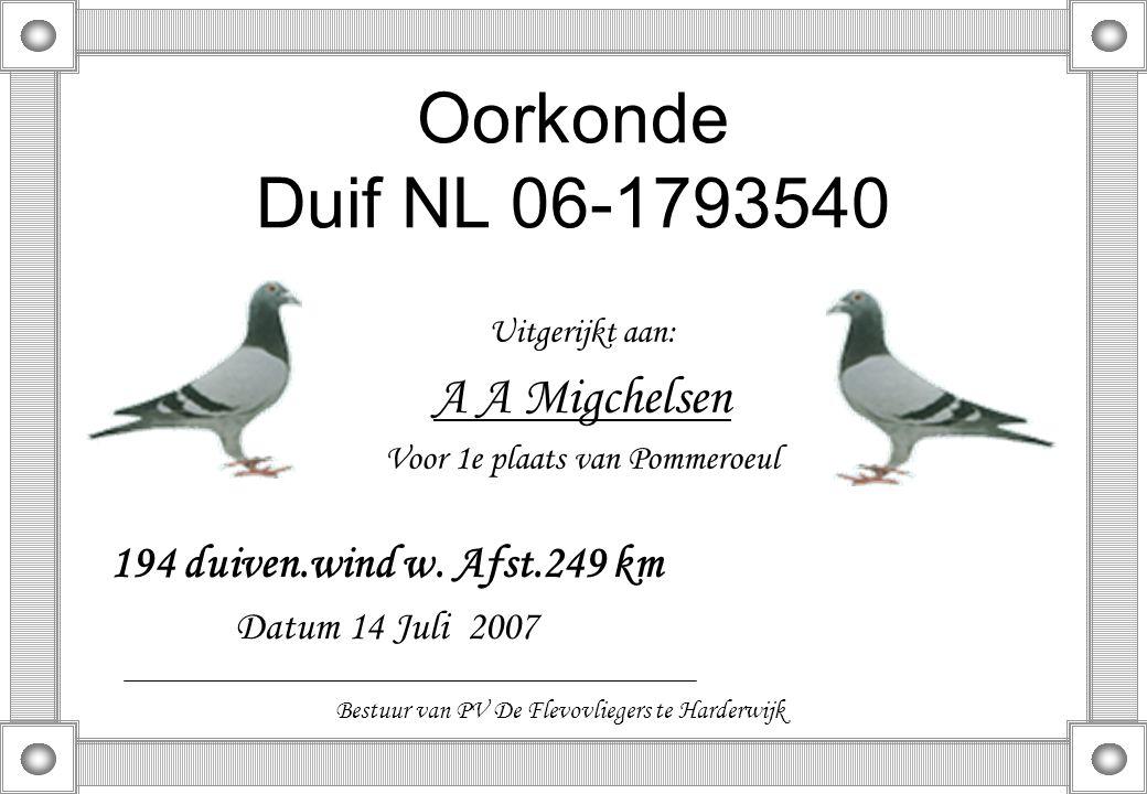 Oorkonde Duif NL 06-1793540 Uitgerijkt aan: A A Migchelsen Voor 1e plaats van Pommeroeul 194 duiven.wind w. Afst.249 km Datum 14 Juli 2007 Bestuur van