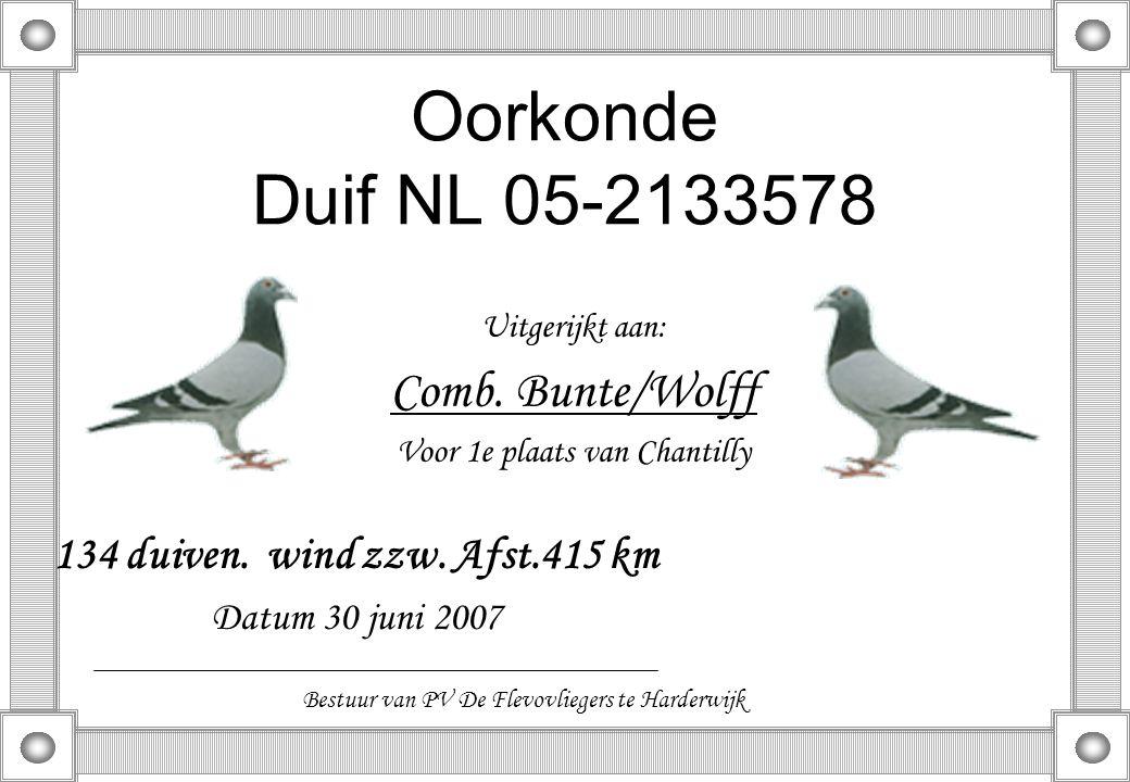 Oorkonde Duif NL 05-2133578 Uitgerijkt aan: Comb. Bunte/Wolff Voor 1e plaats van Chantilly 134 duiven. wind zzw. Afst.415 km Datum 30 juni 2007 Bestuu