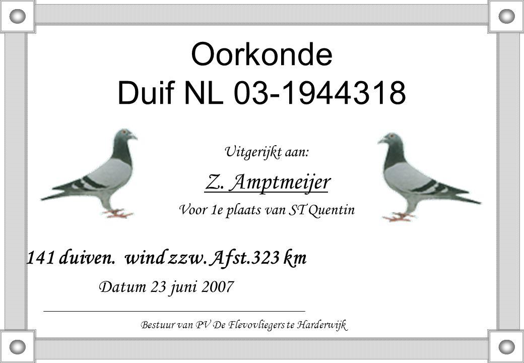 Oorkonde Duif NL 03-1944318 Uitgerijkt aan: Z. Amptmeijer Voor 1e plaats van ST Quentin 141 duiven. wind zzw. Afst.323 km Datum 23 juni 2007 Bestuur v