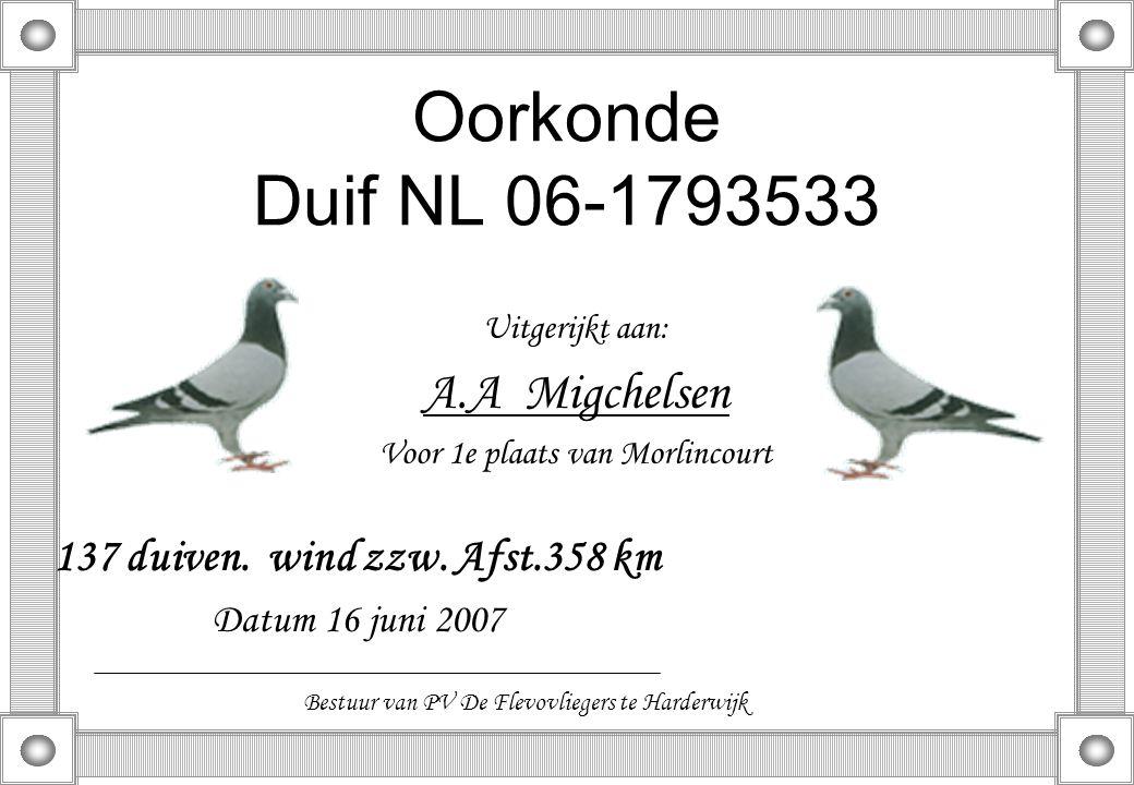 Oorkonde Duif NL 06-1793533 Uitgerijkt aan: A.A Migchelsen Voor 1e plaats van Morlincourt 137 duiven. wind zzw. Afst.358 km Datum 16 juni 2007 Bestuur
