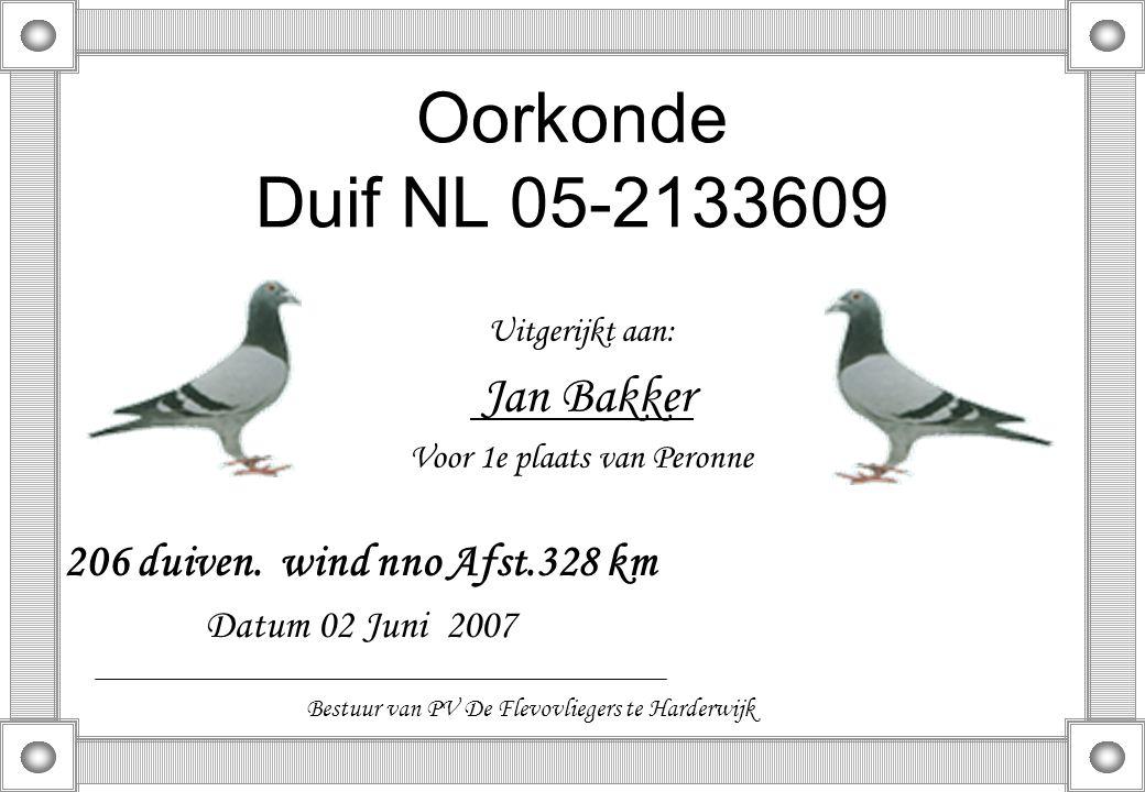 Oorkonde Duif NL 05-2133609 Uitgerijkt aan: Jan Bakker Voor 1e plaats van Peronne 206 duiven. wind nno Afst.328 km Datum 02 Juni 2007 Bestuur van PV D