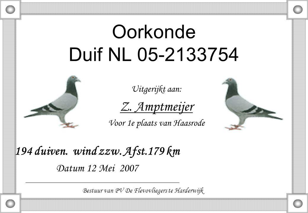 Oorkonde Duif NL 05-2133754 Uitgerijkt aan: Z. Amptmeijer Voor 1e plaats van Haasrode 194 duiven. wind zzw. Afst.179 km Datum 12 Mei 2007 Bestuur van