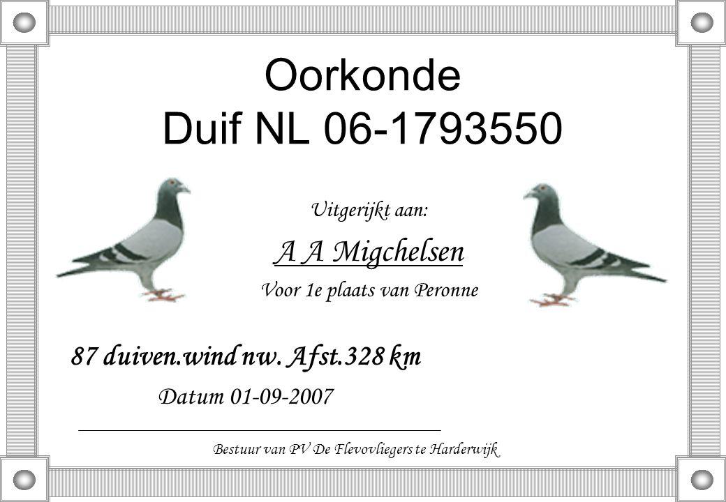 Oorkonde Duif NL 06-1793550 Uitgerijkt aan: A A Migchelsen Voor 1e plaats van Peronne 87 duiven.wind nw. Afst.328 km Datum 01-09-2007 Bestuur van PV D