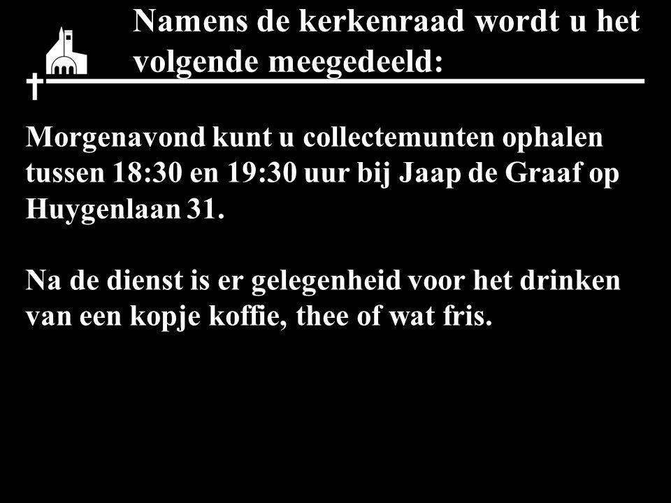 Namens de kerkenraad wordt u het volgende meegedeeld: Morgenavond kunt u collectemunten ophalen tussen 18:30 en 19:30 uur bij Jaap de Graaf op Huygenl