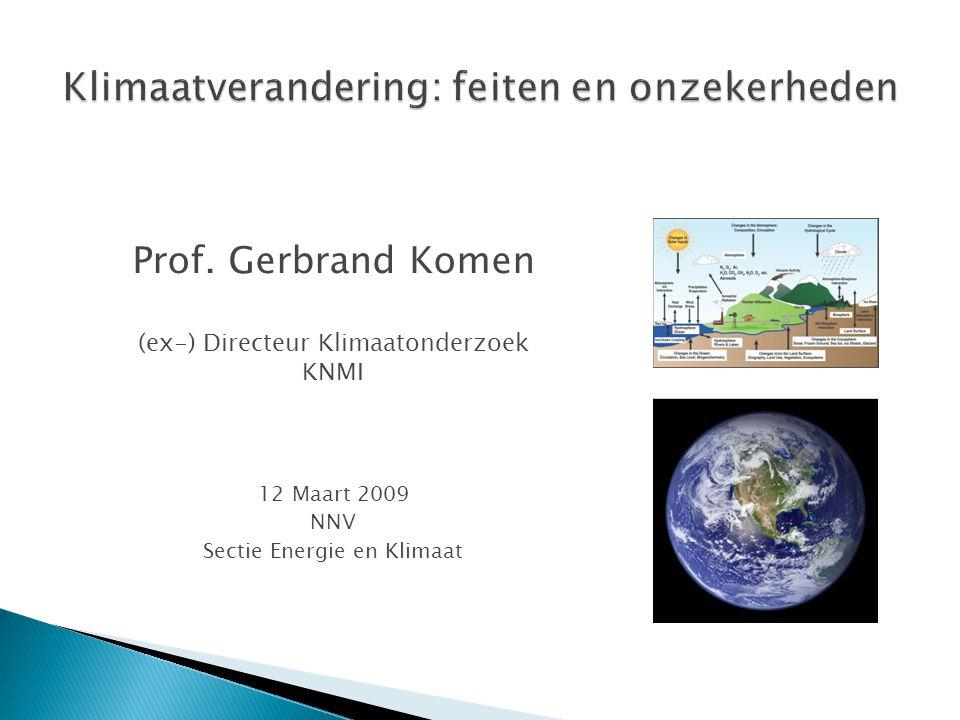 Prof. Gerbrand Komen (ex-) Directeur Klimaatonderzoek KNMI 12 Maart 2009 NNV Sectie Energie en Klimaat