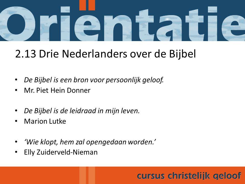 2.13 Drie Nederlanders over de Bijbel De Bijbel is een bron voor persoonlijk geloof. Mr. Piet Hein Donner De Bijbel is de leidraad in mijn leven. Mari