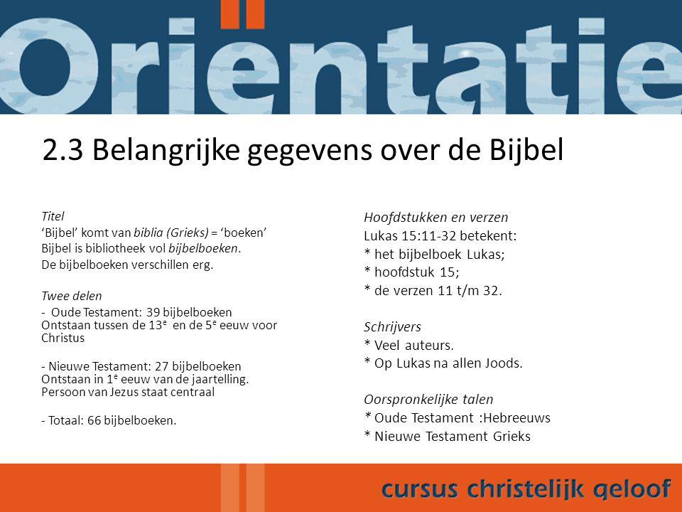 2.3 Belangrijke gegevens over de Bijbel Titel 'Bijbel' komt van biblia (Grieks) = 'boeken' Bijbel is bibliotheek vol bijbelboeken.