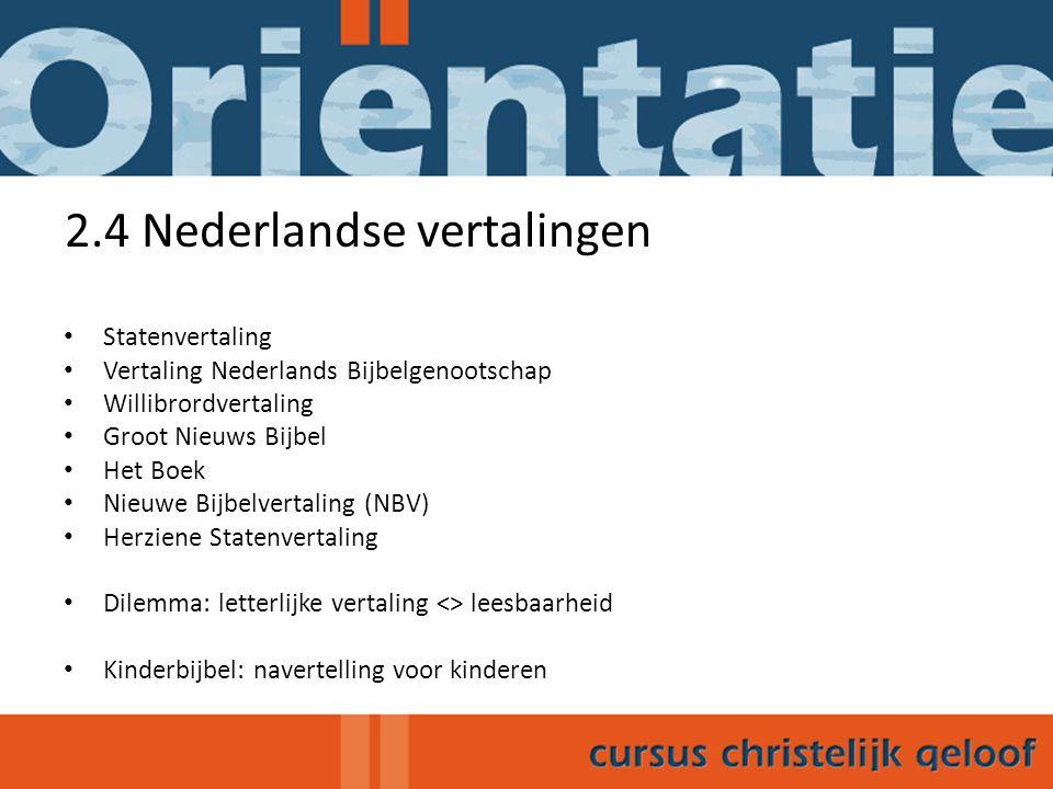 2.4 Nederlandse vertalingen Statenvertaling Vertaling Nederlands Bijbelgenootschap Willibrordvertaling Groot Nieuws Bijbel Het Boek Nieuwe Bijbelverta